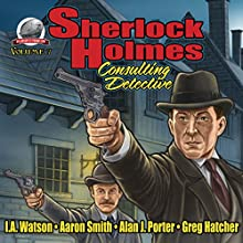 Sherlock Holmes: Consulting Detective, Volume 7 Audiobook by I.A. Watson, Aaron Smith, Alan J. Porter, Greg Hatcher Narrated by George Kuch