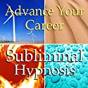 Advance Your Career Subliminal Affirmations: Motivation & Drive, Solfeggio Tones, Binaural Beats, Self Help Meditation Hypnosis  by Subliminal Hypnosis