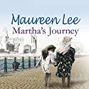 Martha's Journey Audiobook by Maureen Lee Narrated by Maggie Ollerenshaw
