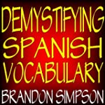 Demystifying Spanish Vocabulary: A Co...