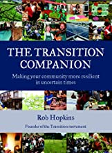 The Transition Companion Making your community more resilient in uncertain times