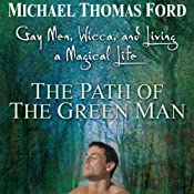 The Path of the Green Man: Gay Men, Wicca and Living a Magical Life | [Michael Thomas Ford]