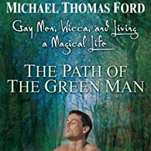 The Path of the Green Man: Gay Men, Wicca and Living a Magical Life (       UNABRIDGED) by Michael Thomas Ford Narrated by James Patrick Cronin