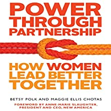 Power Through Partnership: How Women Lead Better Together (       UNABRIDGED) by Betsy Polk, Maggie Ellis Chotas Narrated by Elisa Carlson