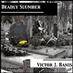 Deadly Slumber: Deadly Mystery Series, Book 4 (       UNABRIDGED) by Victor J. Banis Narrated by Guy Veryzer