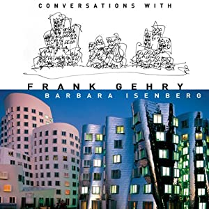 Conversations with Frank Gehry | [Barbara Isenberg]