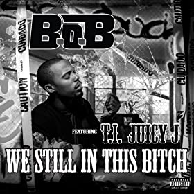 We Still In This Bitch (feat. T.I.and Juicy J) [Explicit]