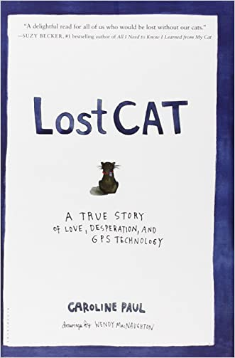 Lost Cat: A True Story of Love, Desperation, and GPS Technology written by Caroline Paul