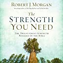 The Strength You Need: The Twelve Great Strength Passages of the Bible Audiobook by Robert J. Morgan Narrated by Maurice England, Becky Davis