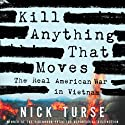 Kill Anything That Moves: The Real American War in Vietnam Audiobook by Nick Turse Narrated by Don Lee