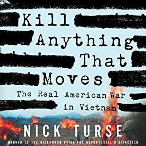 Kill Anything That Moves: The Real American War in Vietnam | [Nick Turse]