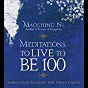 Meditations to Live to be 100: The Secrets of Long Life from a Master of Chinese Medicine (       UNABRIDGED) by Maoshing Ni Narrated by Maoshing Ni