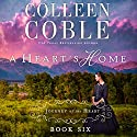 A Heart's Home: A Journey of the Heart Audiobook by Colleen Coble Narrated by Devon O'Day