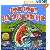 Swishy Swishy!!! Jam, The Salmon Fishy: A Fish Wish Tale