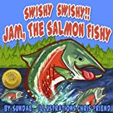 img - for Swishy Swishy!!! Jam, The Salmon Fishy: A Fish Wish Tale book / textbook / text book