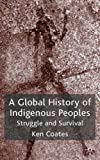 A Global History of Indigenous Peoples: Struggle and Survival (1403939292) by Coates, Ken S.