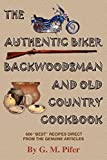 img - for THE AUTHENTIC BIKER COOKBOOK: A 30 Year Collection Of 600 Unique And Excellent Tasting