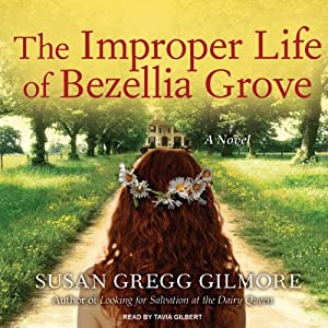 The Improper Life of Bezellia Grove: A Novel | [Susan Gregg Gilmore]