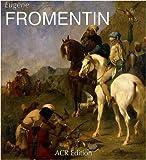 Eugene Fromentin. Visions d'Algerie et d'Egypte. Monographie revisee et catalogue de dessins (Les Orientalistes, Vol. 6) (French Edition) (2867701880) by James Thompson