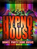 Hypno House: Dance, Party, Rave Music