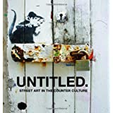 Untitled I: Street Art in the Counter Cultureby Gary Shove