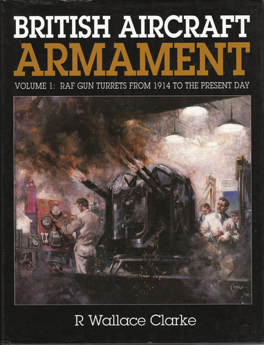 British Aircraft Armament: RAF Gun Turrets from 1914 to the..