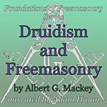 Druidism and Freemasonry: Foundations of Freemasonry Series (       UNABRIDGED) by Albert G. Mackey Narrated by Adam Hanin