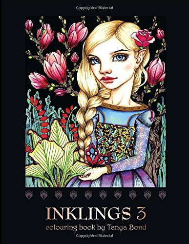 INKLINGS 3 colouring book by Tanya Bond Coloring book for adults, teens and children, featuring 24 single sided fantasy art illustrations by Tanya ... and other charming creatures. (Volume 5) [Bond, Tanya] (Tapa Blanda)
