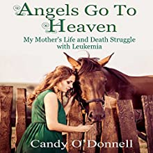 Angels Go to Heaven: My Mother's Life and Death Struggle with Leukemia (       UNABRIDGED) by Candy O'Donnell Narrated by Michelle Bourque