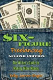 Six-Figure Freelancing: The Writers Guide to Making More Money, second edition