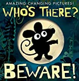 img - for Who's There? Beware! (Amazing Changing Pictures!) book / textbook / text book