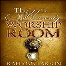 The Heavenly Worship Room (       UNABRIDGED) by Raelynn Parkin Narrated by Detris D. Brown