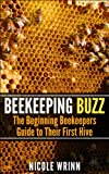 img - for Beekeeping Buzz: The Beginning Beekeepers Guide to Their First Hive book / textbook / text book