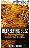 Beekeeping Buzz: The Beginning Beekeepers Guide to Their First Hive