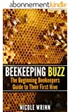 Beekeeping Buzz: The Beginning Beekeepers Guide to Their First Hive (English Edition)