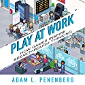 Play at Work: How Games Inspire Breakthrough Thinking (       UNABRIDGED) by Adam L. Penenberg Narrated by Tim Andres Pabon