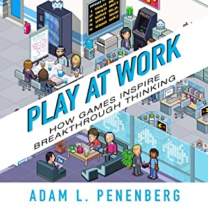 Play at Work: How Games Inspire Breakthrough Thinking | [Adam L. Penenberg]