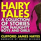 Hairy Tales: A Collection of Stories for Naughty Boys and Girls Hörbuch von Clifford James Hayes Gesprochen von: Sheree Wichard