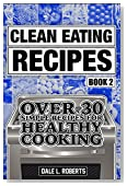 Clean Eating Recipes Book 2: Over 30 Simple Recipes for Healthy Cooking (Clean Food Diet Cookbook)