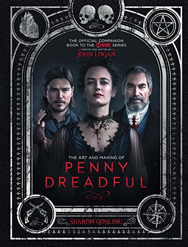 The Art and Making of Penny Dreadful: The Official Companion Book to the Showtime Series