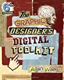 The Graphic Designer's Digital Toolkit: A Project-based Introduction to Adobe Photoshop CS6, Illustrator CS6 & InDesign CS6 (Adobe Cs6) Allan B. Wood