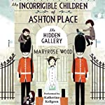 The Hidden Gallery: The Incorrigible Children of Ashton Place: Book II (       UNABRIDGED) by Maryrose Wood Narrated by Katherine Kellgren