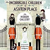 The Hidden Gallery: The Incorrigible Children of Ashton Place: Book II | [Maryrose Wood]