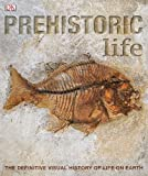 img - for Prehistoric Life: The Definitive Visual History of Life on Earth by DK Publishing 1st (first) Edition [Hardcover(2009)] book / textbook / text book
