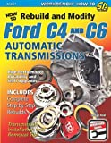 George Reid How to Rebuild and Modify Ford C4 and C6 Automatic Transmissions: Includes Complete Step-by-step Rebuilds - Transmission Installation and Removal Tips (Workbench)