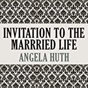Invitation to the Married Life | [Angela Huth]