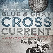 Blue & Gray Cross Current (       UNABRIDGED) by John J. Chilton, Dan Chilton, Suzanne Chilton Narrated by Kevin Crow