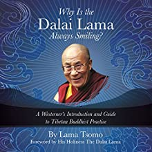 Why Is the Dalai Lama Always Smiling?: A Westerner's Introduction and Guide to Tibetan Buddhist Practice Audiobook by Lama Tsomo, Dalai Lama - foreword Narrated by Lama Tsomo