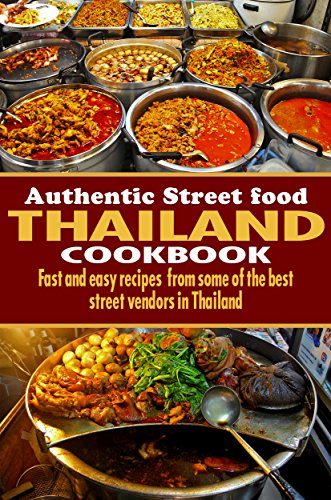 Authentic Thailand Street Food Cookbook: Fast and easy recipes from some of the best street food vendors in Thailand by James Conway