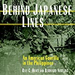 Behind Japanese Lines: An American Guerrilla in the Philippines | Ray C. Hunt,Bernard Norling